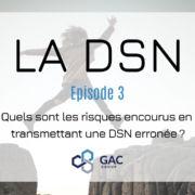 Quels sont les risques encourus en transmettant une DSN erronée ?