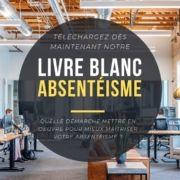 Livre blanc Absentéisme : Quelle démarche mettre en oeuvre ?